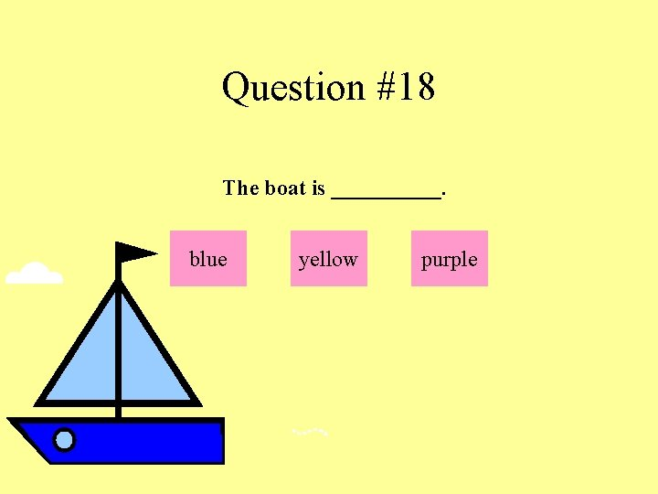 Question #18 The boat is _____. blue yellow purple