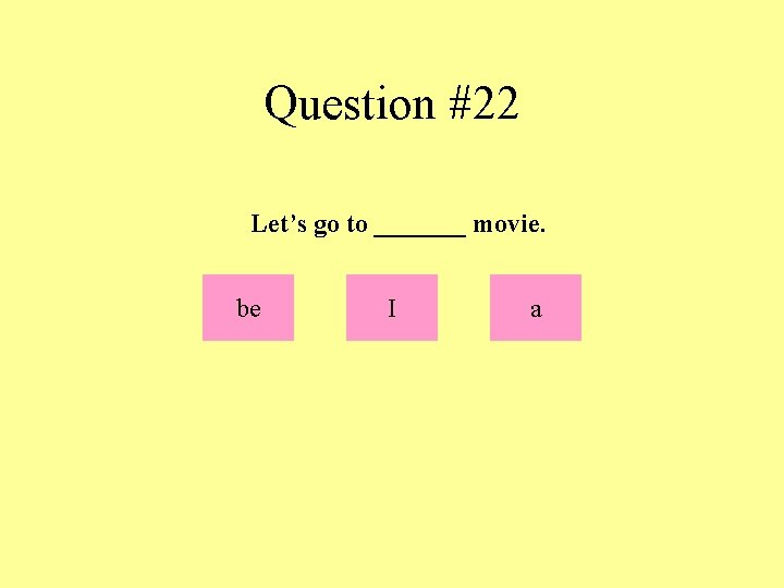 Question #22 Let's go to _______ movie. be I a