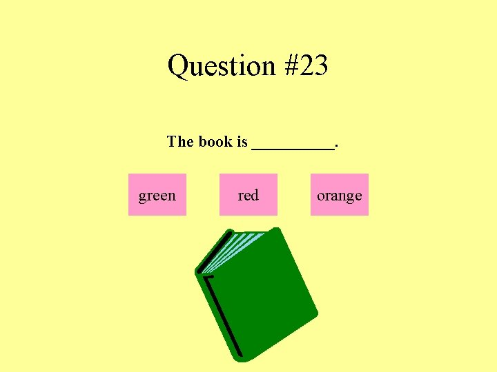 Question #23 The book is _____. green red orange