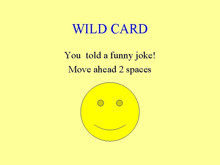 WILD CARD You told a funny joke! Move ahead 2 spaces