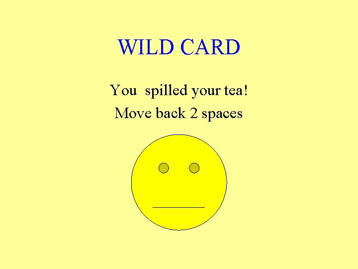 WILD CARD You spilled your tea! Move back 2 spaces