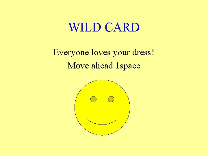 WILD CARD Everyone loves your dress! Move ahead 1 space