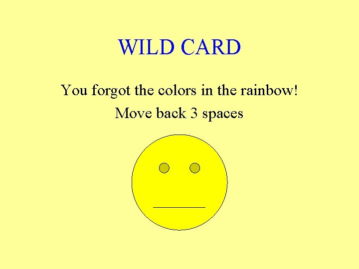 WILD CARD You forgot the colors in the rainbow! Move back 3 spaces