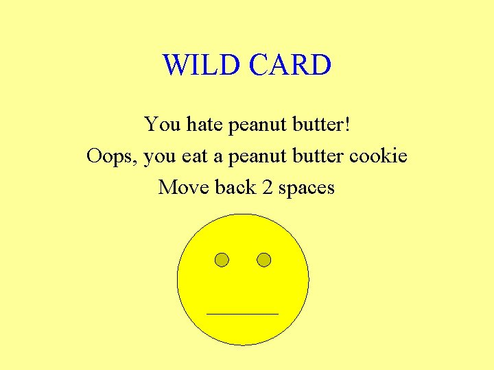 WILD CARD You hate peanut butter! Oops, you eat a peanut butter cookie Move