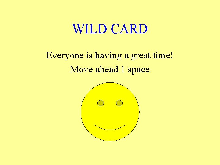 WILD CARD Everyone is having a great time! Move ahead 1 space