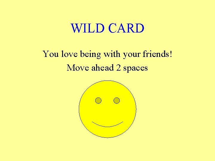 WILD CARD You love being with your friends! Move ahead 2 spaces