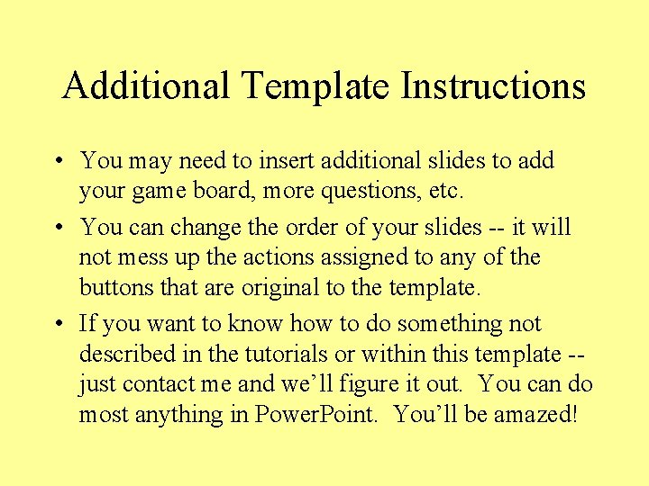 Additional Template Instructions • You may need to insert additional slides to add your