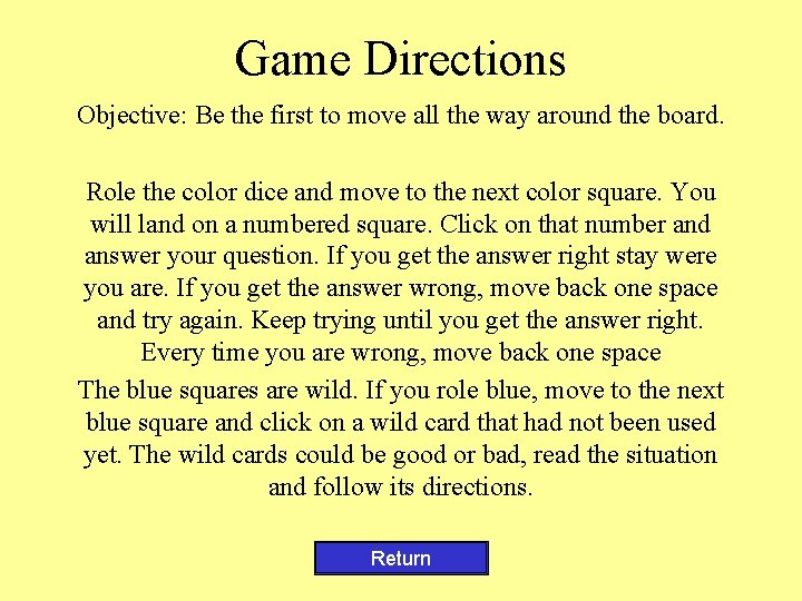 Game Directions Objective: Be the first to move all the way around the board.