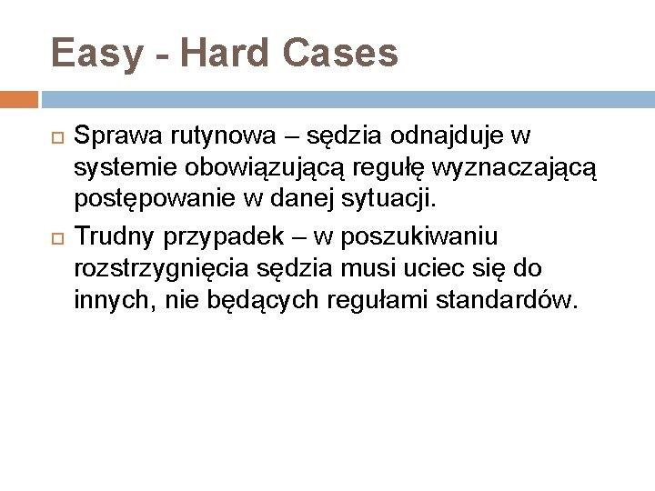 Easy - Hard Cases Sprawa rutynowa – sędzia odnajduje w systemie obowiązującą regułę wyznaczającą