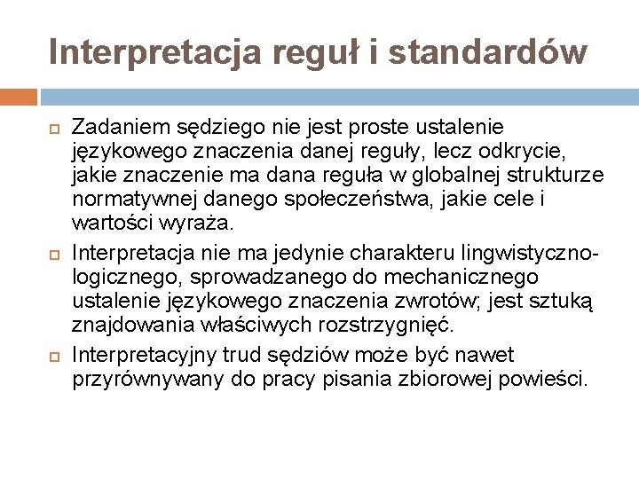 Interpretacja reguł i standardów Zadaniem sędziego nie jest proste ustalenie językowego znaczenia danej reguły,