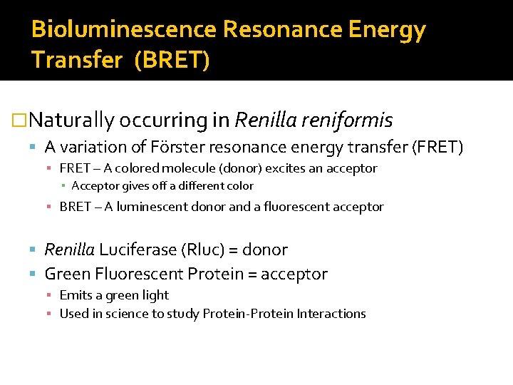 Bioluminescence Resonance Energy Transfer (BRET) �Naturally occurring in Renilla reniformis A variation of Förster