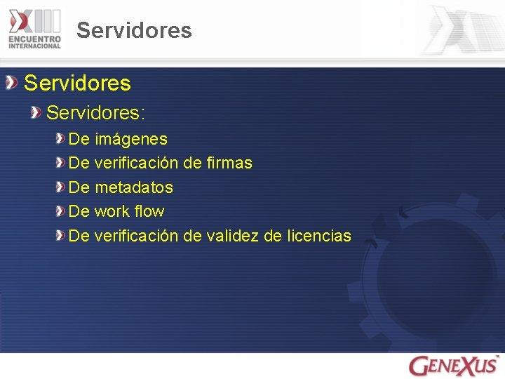Servidores: De imágenes De verificación de firmas De metadatos De work flow De verificación
