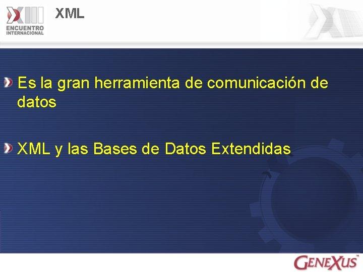 XML Es la gran herramienta de comunicación de datos XML y las Bases de