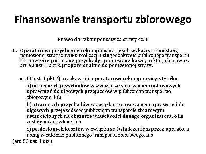 Finansowanie transportu zbiorowego Prawo do rekompensaty za straty cz. 1 1. Operatorowi przysługuje rekompensata,