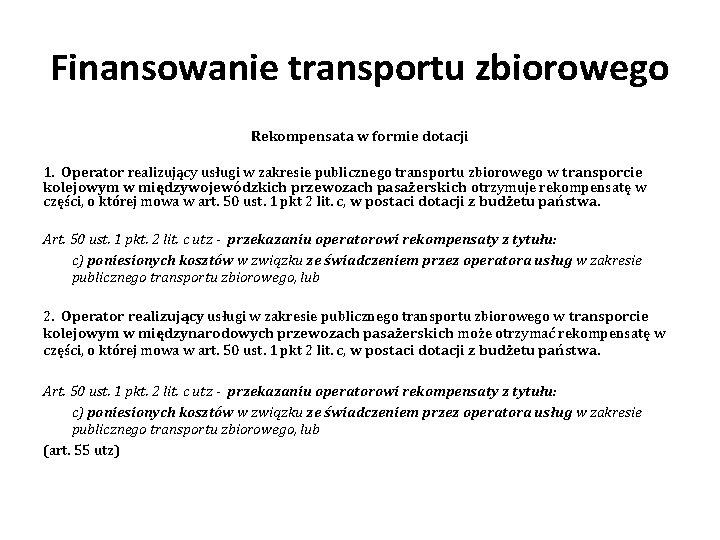 Finansowanie transportu zbiorowego Rekompensata w formie dotacji 1. Operator realizujący usługi w zakresie publicznego