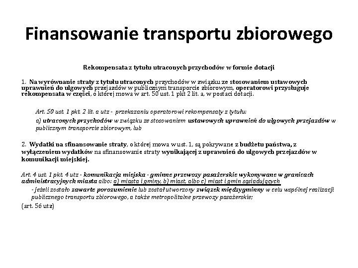 Finansowanie transportu zbiorowego Rekompensata z tytułu utraconych przychodów w formie dotacji 1. Na wyrównanie