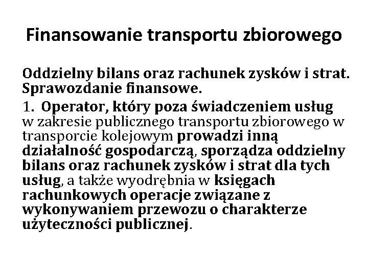 Finansowanie transportu zbiorowego Oddzielny bilans oraz rachunek zysków i strat. Sprawozdanie finansowe. 1. Operator,