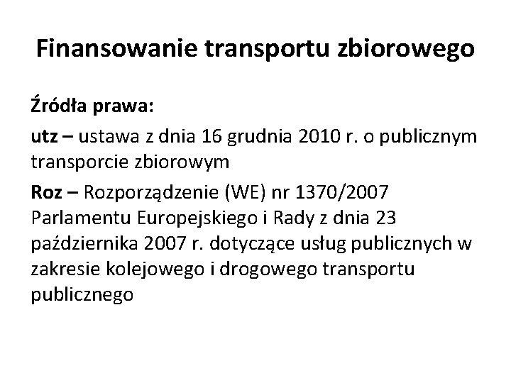 Finansowanie transportu zbiorowego Źródła prawa: utz – ustawa z dnia 16 grudnia 2010 r.