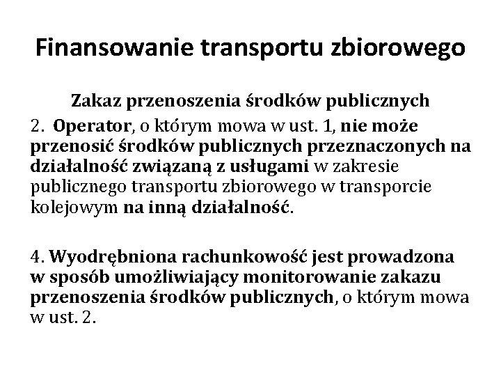 Finansowanie transportu zbiorowego Zakaz przenoszenia środków publicznych 2. Operator, o którym mowa w ust.