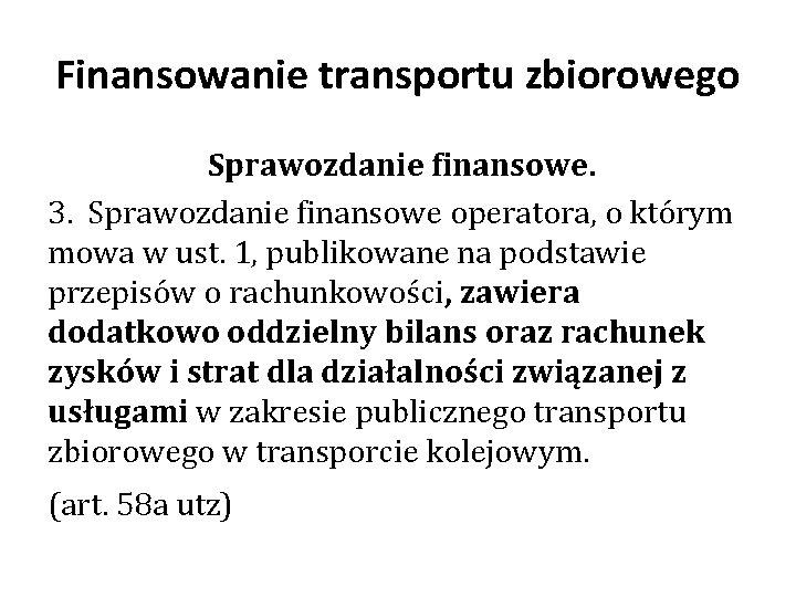 Finansowanie transportu zbiorowego Sprawozdanie finansowe. 3. Sprawozdanie finansowe operatora, o którym mowa w ust.