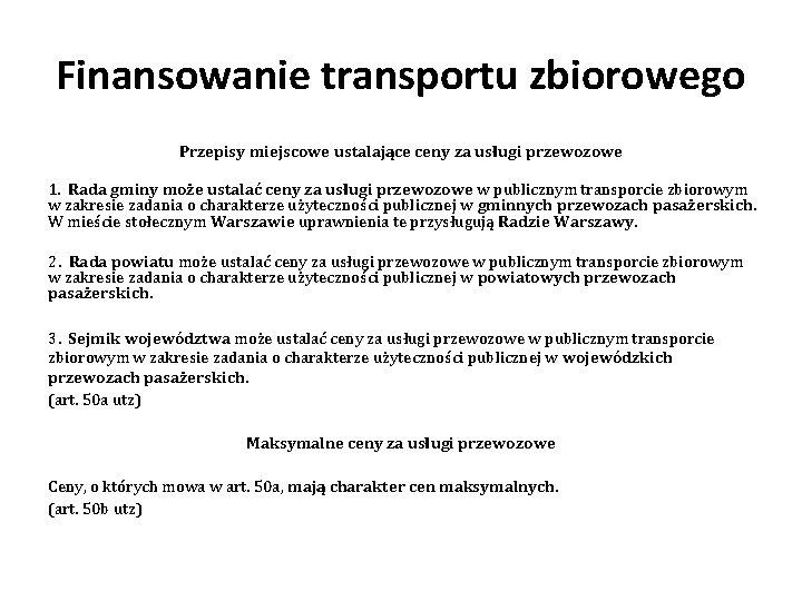 Finansowanie transportu zbiorowego Przepisy miejscowe ustalające ceny za usługi przewozowe 1. Rada gminy może