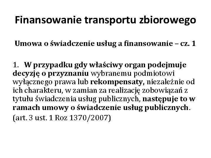 Finansowanie transportu zbiorowego Umowa o świadczenie usług a finansowanie – cz. 1 1. W