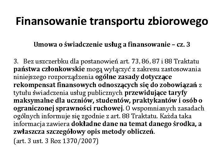 Finansowanie transportu zbiorowego Umowa o świadczenie usług a finansowanie – cz. 3 3. Bez