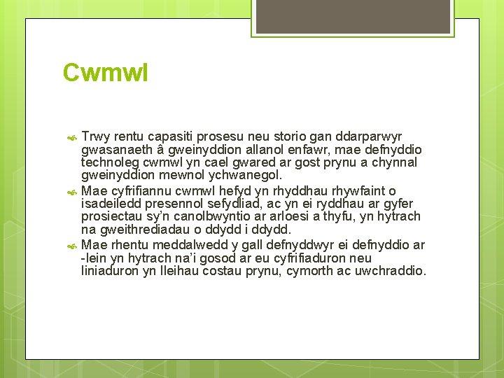 Cwmwl Trwy rentu capasiti prosesu neu storio gan ddarparwyr gwasanaeth â gweinyddion allanol enfawr,