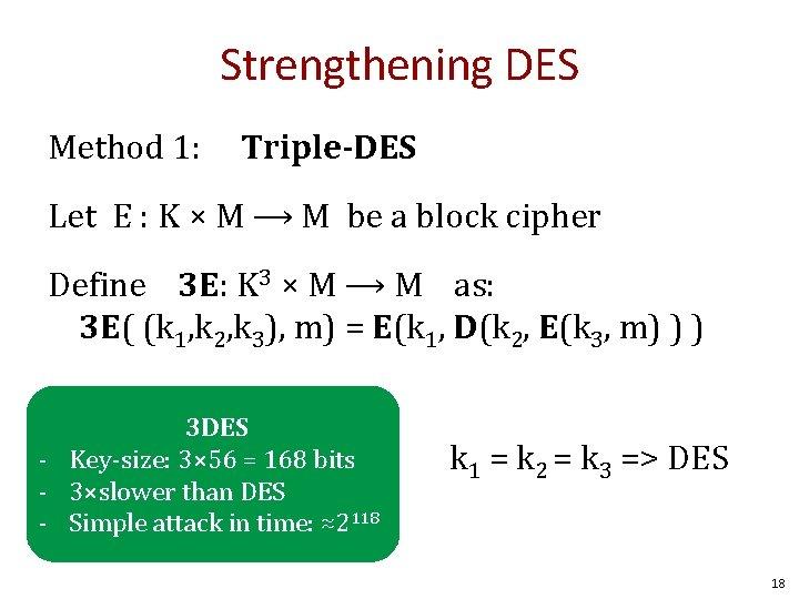 Strengthening DES Method 1: Triple-DES Let E : K × M ⟶ M be
