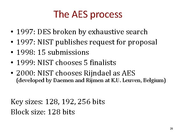 The AES process • • • 1997: DES broken by exhaustive search 1997: NIST