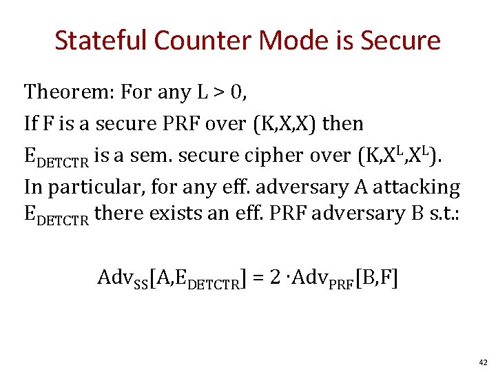 Stateful Counter Mode is Secure Theorem: For any L > 0, If F is