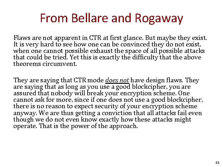 From Bellare and Rogaway Flaws are not apparent in CTR at first glance. But