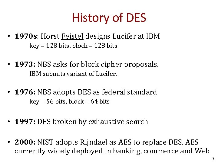 History of DES • 1970 s: Horst Feistel designs Lucifer at IBM key =