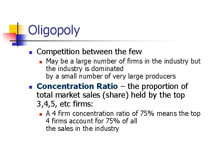 Oligopoly n Competition between the few n n May be a large number of