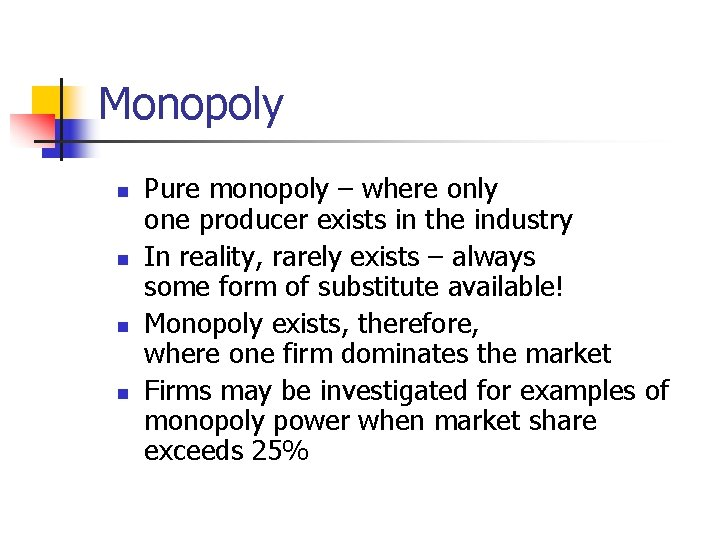 Monopoly n n Pure monopoly – where only one producer exists in the industry