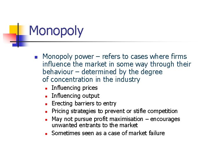 Monopoly n Monopoly power – refers to cases where firms influence the market in