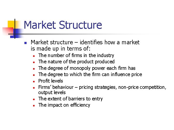 Market Structure n Market structure – identifies how a market is made up in