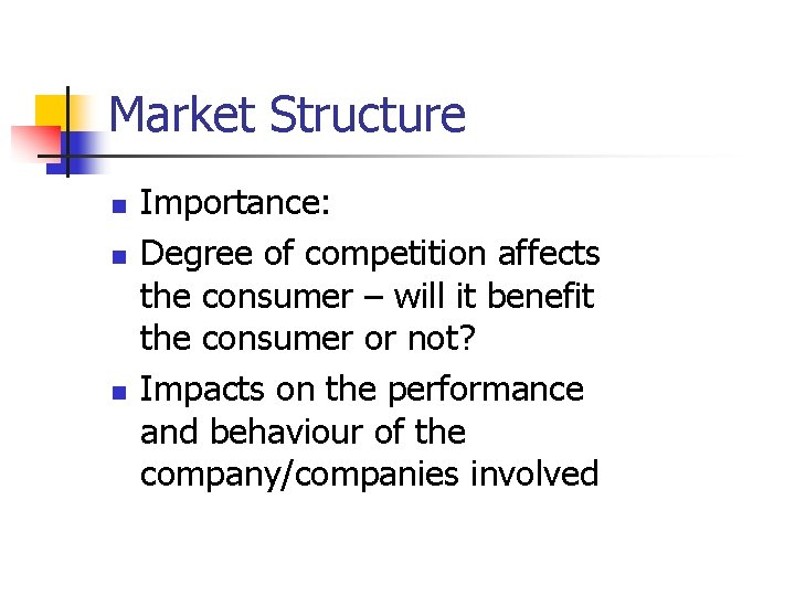 Market Structure n n n Importance: Degree of competition affects the consumer – will