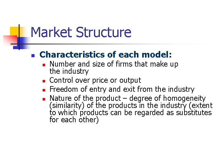 Market Structure n Characteristics of each model: n n Number and size of firms