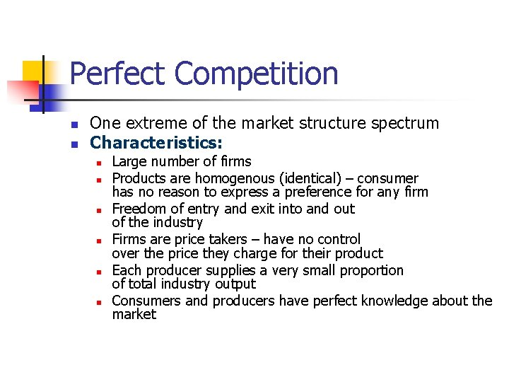 Perfect Competition n n One extreme of the market structure spectrum Characteristics: n n