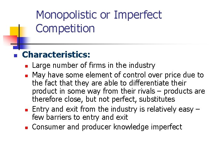 Monopolistic or Imperfect Competition n Characteristics: n n Large number of firms in the