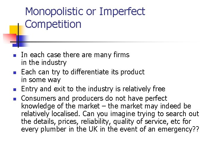 Monopolistic or Imperfect Competition n n In each case there are many firms in