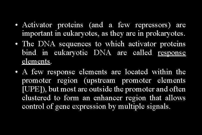 • Activator proteins (and a few repressors) are important in eukaryotes, as they
