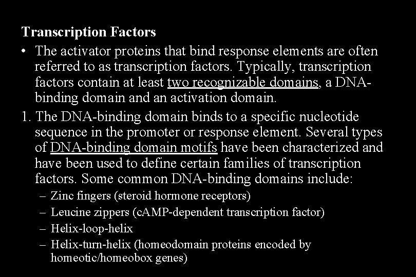 Transcription Factors • The activator proteins that bind response elements are often referred to
