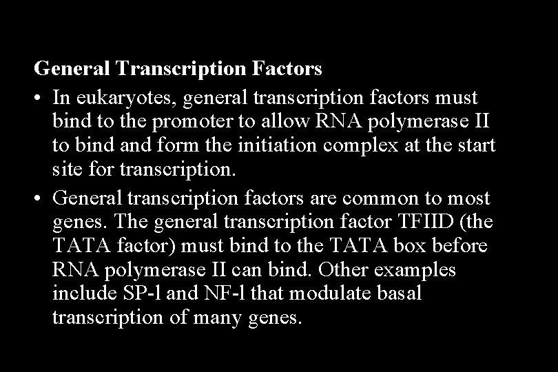 General Transcription Factors • In eukaryotes, general transcription factors must bind to the promoter