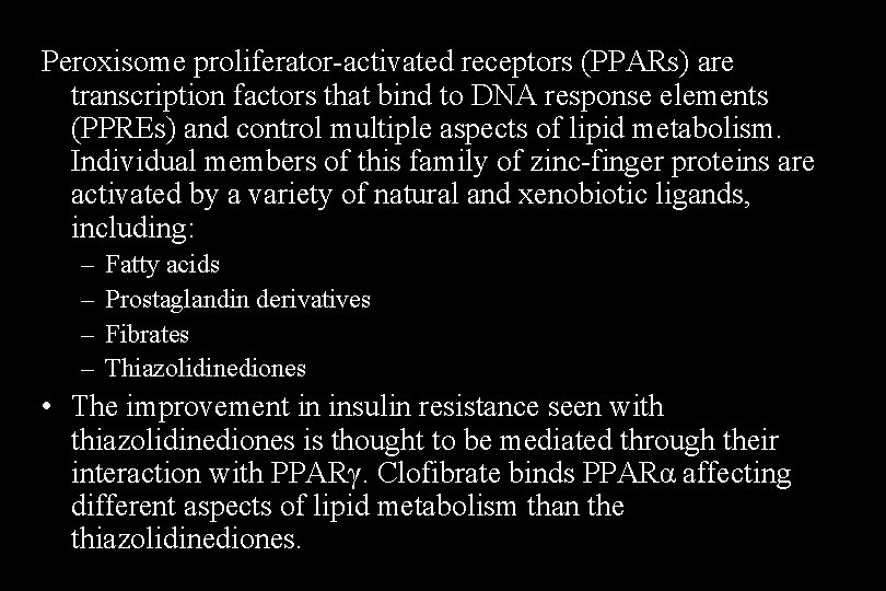 Peroxisome proliferator-activated receptors (PPARs) are transcription factors that bind to DNA response elements (PPREs)