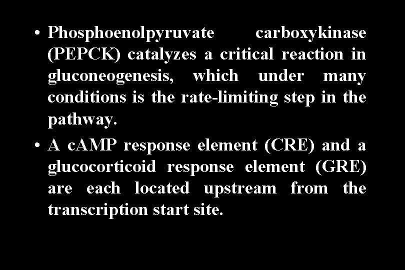 • Phosphoenolpyruvate carboxykinase (PEPCK) catalyzes a critical reaction in gluconeogenesis, which under many