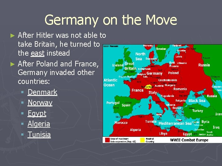 Germany on the Move After Hitler was not able to take Britain, he turned
