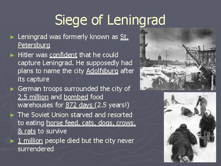Siege of Leningrad ► ► ► Leningrad was formerly known as St. Petersburg Hitler