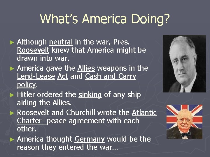 What's America Doing? ► Although neutral in the war, Pres. Roosevelt knew that America